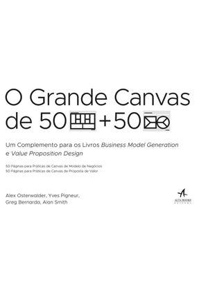 O Grande Canvas De 50 Páginas Para Práticas De Canvas De Modelo De Negócios e 50 Páginas Para Prátic - Bernarda,Greg Yves  Pigneur Osterwalder,Alexander | Hoshan.org
