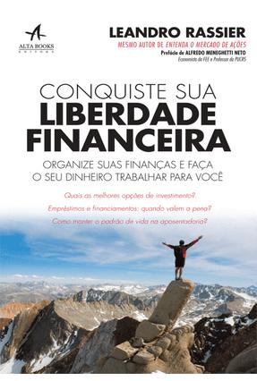 Conquiste Sua Liberdade Financeira - Organize Sua Finanças e Faça Seu Dinheiro Trabalhar Para Você - Rassier,Leandro | Hoshan.org