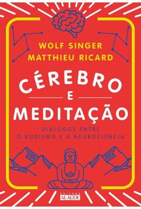Cérebro E Meditação - Diálogos Entre O Budismo E A Neurociência - Ricard,Matthieu Singer,Wolf | Tagrny.org