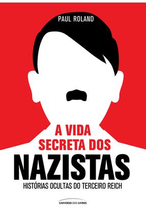 A Vida Secreta Dos Nazistas - Roland,Paul | Tagrny.org