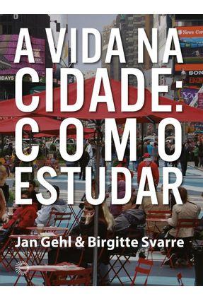 A Vida na Cidade - Como Estudar - Gehl,Jan Svarre,Birgitte | Hoshan.org