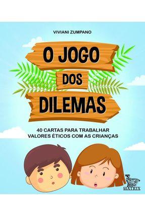 O Jogo Dos Dilemas - 40 Cartas Para Trabalhar Valores Éticos Com As Crianças - Zumpano,Viviani pdf epub