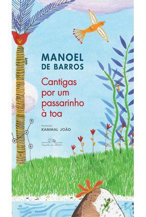Cantigas Por Um Passarinho À Toa - Nova Edição - Barros,Manoel De | Tagrny.org