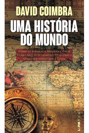 Uma História Do Mundo - Como Se Formou A Primeira Cidade. Como Nasceu O Primeiro Deus Único. Como Foi Inventada A Culpa - David Coimbra | Hoshan.org