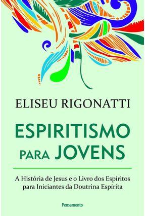 Espiritismo Para Jovens - Eliseu Rigonatti | Tagrny.org