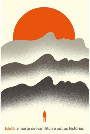 A Morte De Ivan Ilitch e Outras Histórias - Tolstoi,Leon | Hoshan.org