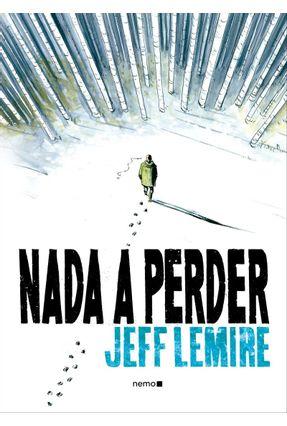 Nada A Perder - Lemire,Jeff Anotsu,Jim   Tagrny.org