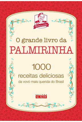 O Grande Livro da Palmirinha - 1000 Receitas Deliciosas da Vovó Mais Querida do Brasil - Onofre,Palmira | Nisrs.org