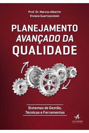 Planejamento Avançado da Qualidade - Sistemas De Gestão, Técnicas e Ferramentas - Albertin,Marcos Guertzenstein,Viviane | Tagrny.org