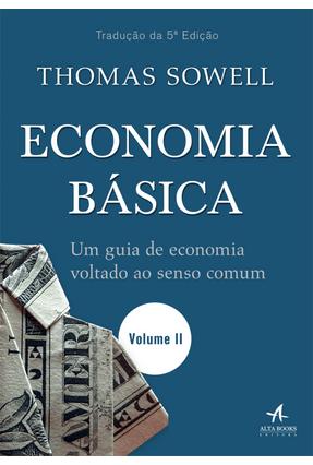 Economia Básica - Um Guia De Economia Voltado Ao Senso Comum — Volume 2 - Sowell,Thomas   Hoshan.org