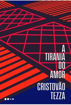 A Tirania Do Amor - Tezza,Cristovão pdf epub