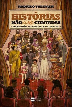Histórias Não (Ou Mal) Contadas - Escravidão, Do Ano Mil Ao Século XXI - Trespach,Rodrigo | Nisrs.org