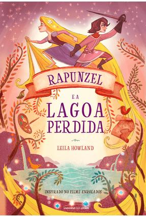 Rapunzel e A Lagoa Perdida - Leila Howland | Nisrs.org