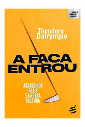 A Faca Entrou: Assassinos Reais E A Nossa Cultura - Theodore Dalrymple Elizabete Carvalho,et al pdf epub