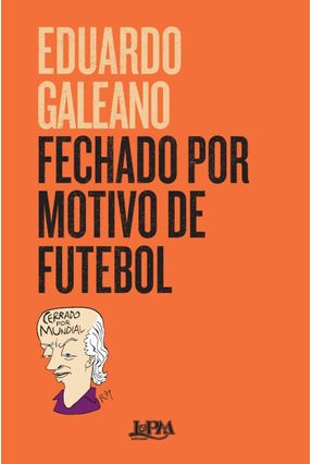 Fechado Por Motivo De Futebol - Galeano,Eduardo   Tagrny.org