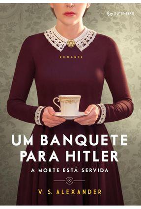 Um Banquete Para Hitler - A Morte Está Servida - Alexander,V. S. | Tagrny.org