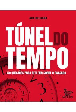 Túnel Do Tempo - 50 Questões Para Refletir Sobre O Passado - Delgado,Ana pdf epub
