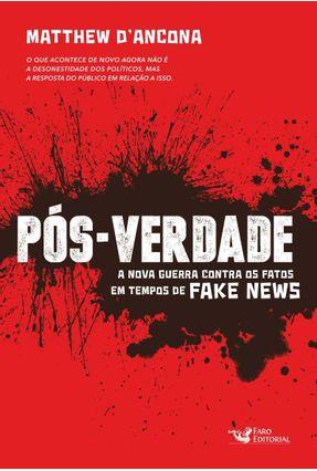 Pós-Verdade - A Nova Guerra Contra Os Fatos Em Tempos De Fake News - D'Ancona,Matthew | Hoshan.org