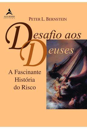 Desafio Aos Deuses - A Fascinante História do Risco - Bernstein,Peter pdf epub