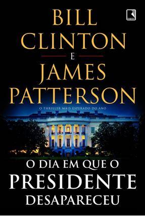 O Dia Em Que O Presidente Desapareceu - Patterson,James Clinton,Bill | Hoshan.org