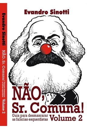 Nao, Sr. Comuna! - Vol. 02 - Sinotti,Evandro | Hoshan.org