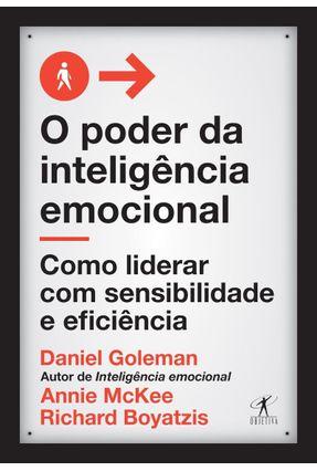 O Poder Da Inteligência Emocional - Como Liderar Com Sensibilidade E Eficiência - Goleman,Daniel Boyatzis,Richard Mckee,Annie pdf epub
