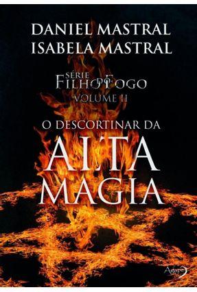 O Descortinar da Alta Magia - Filho do Fogo - Vol. 2 - Mastral,Isabela Mastral,Daniel   Hoshan.org
