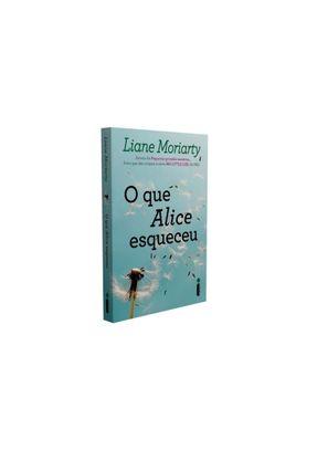 O Que Alice Esqueceu - Moriarty,Liane | Hoshan.org