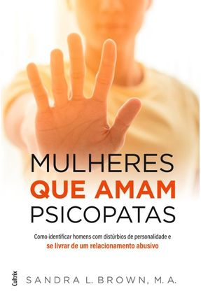 Mulheres Que Amam Psicopatas - Brown,Sandra L. | Tagrny.org