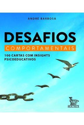 Desafios Comportamentais - 100 Cartas Com Insigths Psicoeducativos - Barbosa,André | Tagrny.org