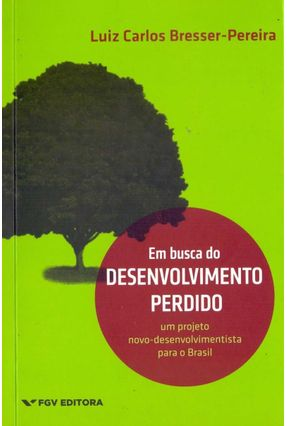 Em Busca do Desenvolvimento Perdido - Bresser-pereira,Luiz Carlos pdf epub