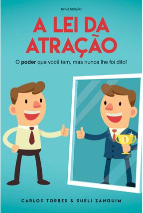 A Lei da Atração - O Poder Que Você Tem, Mas Nunca Lhe Foi Dito - Torres,Carlos Zanquim,Sueli   Hoshan.org