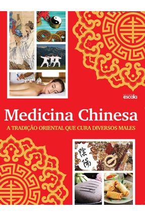 Medicina Chinesa - A Tradição Oriental Que Cura Diversos Males - Editora Escala | Hoshan.org