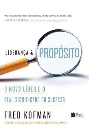 Liderança & Propósito - O Novo Líder e O Real Significado do Sucesso - Kofman,Fred pdf epub