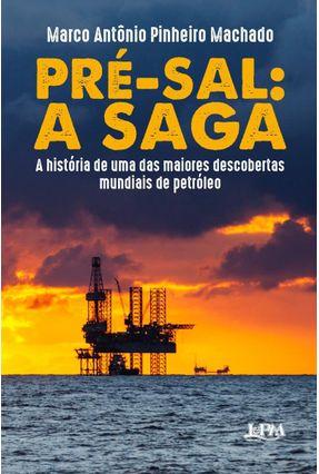 Pré-Sal - A Saga - A História De Uma Das Maiores Descobertas Mundiais De Petróleo - Pinheiro Machado,Marco Antônio | Hoshan.org