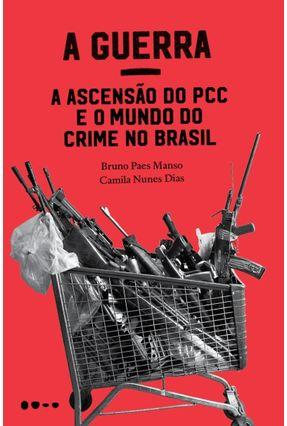 A Guerra - A Ascensão do Pcc e O Mundo do Crime No Brasil - Manso,Bruno Paes Dias,Camila Nunes pdf epub