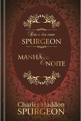 Dia A Dia Com Spurgeon - Manhã E Noite - Spurgeon,Charles Haddon | Hoshan.org
