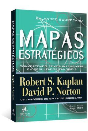 Mapas Estratégicos - Balanced Scorecard - Convertendo Ativos Intangíveis Em Resultados Tangíveis - Norton,David P. Kaplan,Robert S.   Hoshan.org