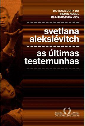 As Últimas Testemunhas - Crianças Na Segunda Guerra Mundial - Aleksiévitch,Svetlana   Tagrny.org