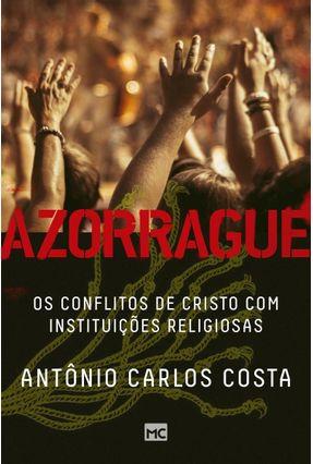 Azorrague - Os Conflitos De Cristo Com Instituições Religiosas - Costa,Antônio Carlos   Hoshan.org