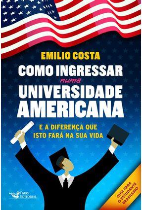 Como Ingressar Numa Universidade Americana - e A Diferença Que Isto Fará na Sua Vida - Costa,Emilio pdf epub