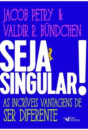 Seja Singular! - As Incríveis Vantagens De Ser Diferente - Jacob Petry Valdir R. Bundchen pdf epub