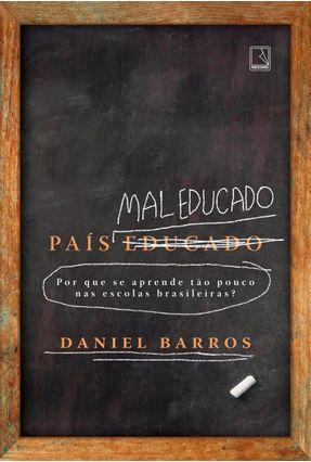 País Mal Educado: Por Que Se Aprende Tão Pouco Nas Escolas Brasileiras? - Barros,Daniel | Tagrny.org