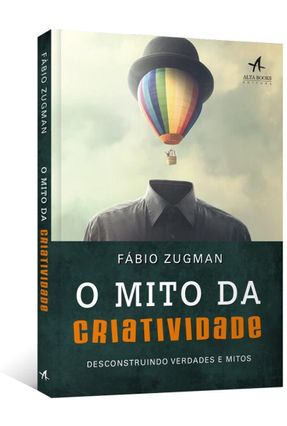 O Mito da Criatividade - Desconstruindo Verdades e Mitos - Zugman,Fábio pdf epub