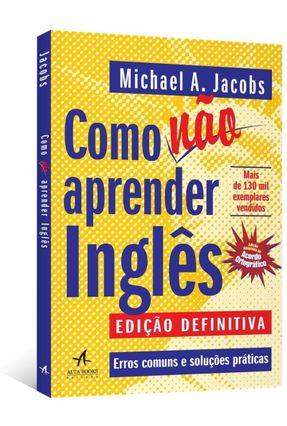 Como Não Aprender Inglês - Erros Comuns E Soluções Práticas - Anthony Jacobs,Michael | Tagrny.org