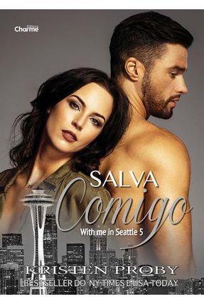 Salva Comigo - Série With Me In Seattle - Livro 5 - Proby,Kristen | Hoshan.org