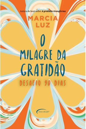 O Milagre da Gratidão - Desafio 90 Dias - Luz,Márcia | Tagrny.org