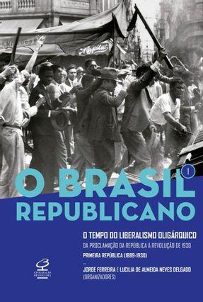 O Brasil Republicano: O Tempo Do Liberalismo Oligárquico - Da Proclamação Da República À Revolução De 1930 (Vol. 1) - Ferreira,Jorge Delgado,Lucilia de Almeida Neves   Hoshan.org