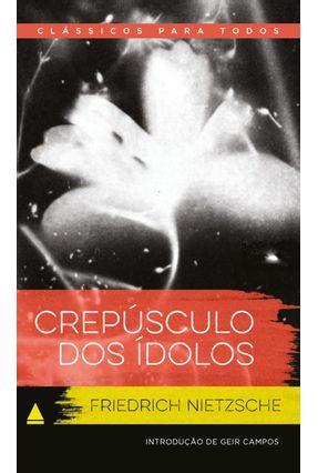 Crepúsculo dos Ídolos - Col. Clássicos Para Todos - Nietzsche,Friedrich   Hoshan.org