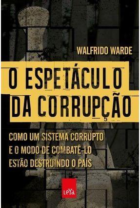 O Espetáculo da Corrupção - Warde,Walfrido pdf epub